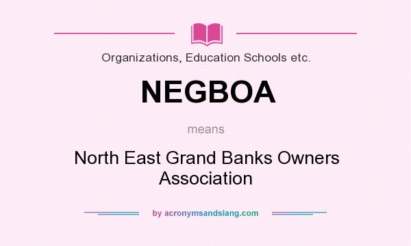 What does NEGBOA mean? It stands for North East Grand Banks Owners Association