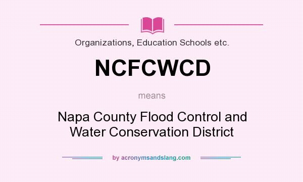 What does NCFCWCD mean? It stands for Napa County Flood Control and Water Conservation District