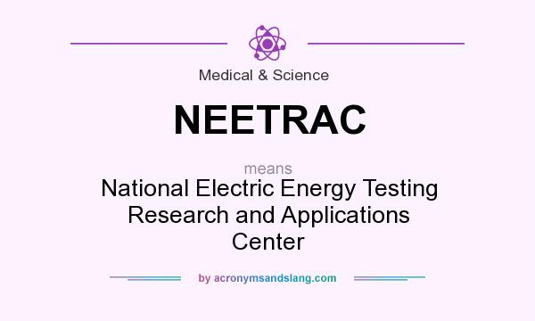What does NEETRAC mean? It stands for National Electric Energy Testing Research and Applications Center