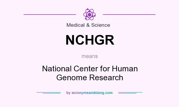 What does NCHGR mean? It stands for National Center for Human Genome Research