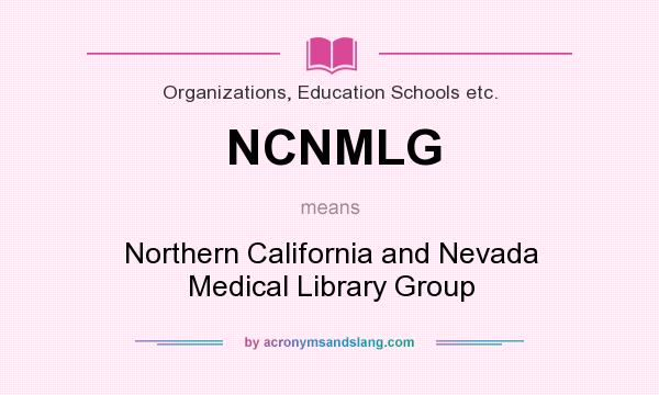 What does NCNMLG mean? It stands for Northern California and Nevada Medical Library Group