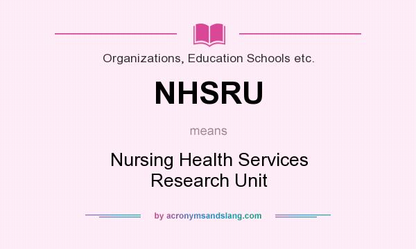 What does NHSRU mean? It stands for Nursing Health Services Research Unit