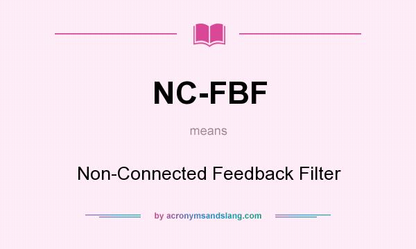What does NC-FBF mean? It stands for Non-Connected Feedback Filter