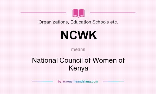 What does NCWK mean? It stands for National Council of Women of Kenya