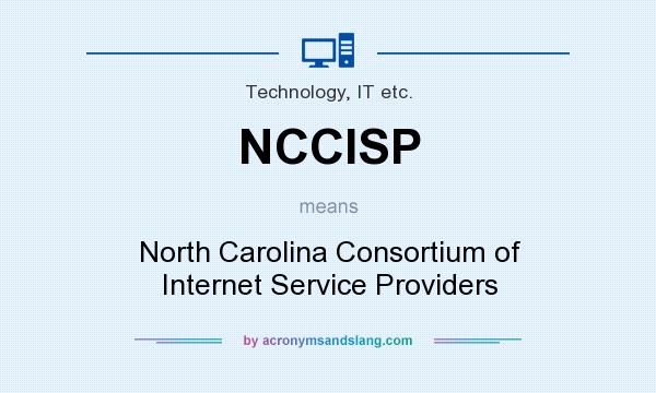 What does NCCISP mean? It stands for North Carolina Consortium of Internet Service Providers