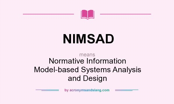 What does NIMSAD mean? It stands for Normative Information Model-based Systems Analysis and Design