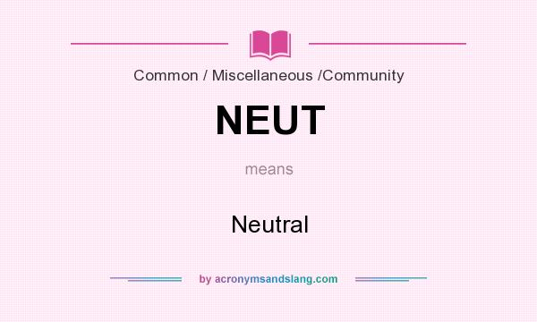 What does NEUT mean? It stands for Neutral