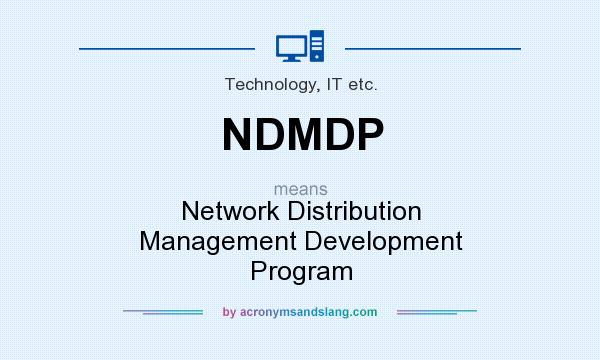 What does NDMDP mean? It stands for Network Distribution Management Development Program