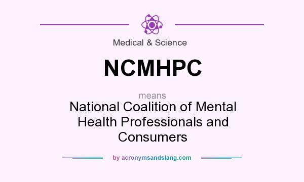 What does NCMHPC mean? It stands for National Coalition of Mental Health Professionals and Consumers