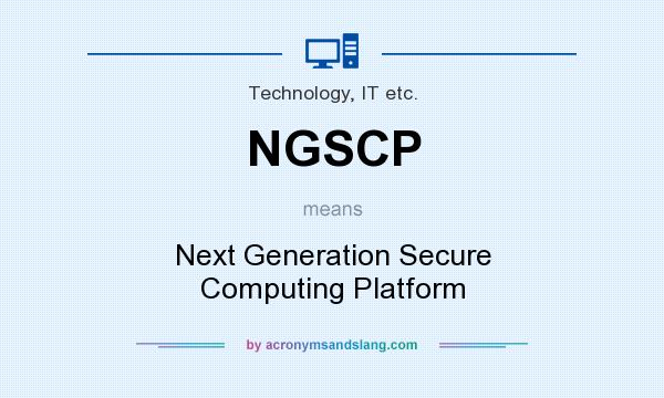 What does NGSCP mean? It stands for Next Generation Secure Computing Platform