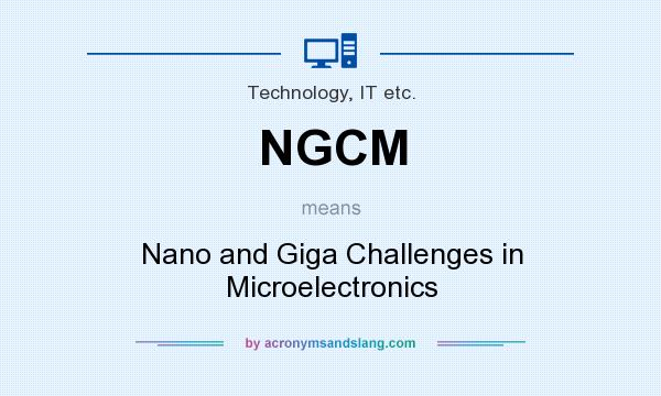 What does NGCM mean? It stands for Nano and Giga Challenges in Microelectronics