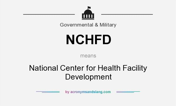 What does NCHFD mean? It stands for National Center for Health Facility Development
