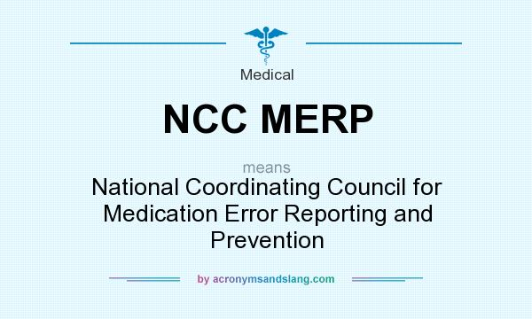 What does NCC MERP mean? It stands for National Coordinating Council for Medication Error Reporting and Prevention
