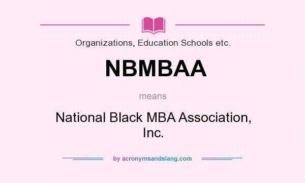 What does NBMBAA mean? It stands for National Black MBA Association, Inc.