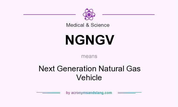 What does NGNGV mean? It stands for Next Generation Natural Gas Vehicle