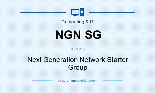 What does NGN SG mean? It stands for Next Generation Network Starter Group