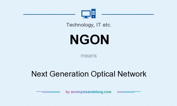 What does NGON mean? It stands for Next Generation Optical Network
