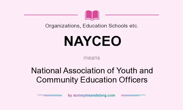 What does NAYCEO mean? It stands for National Association of Youth and Community Education Officers