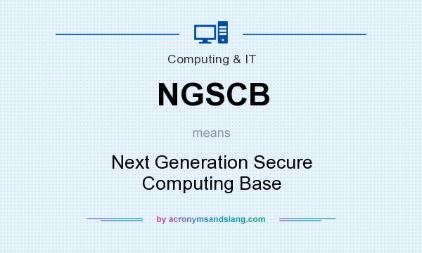 What does NGSCB mean? It stands for Next Generation Secure Computing Base