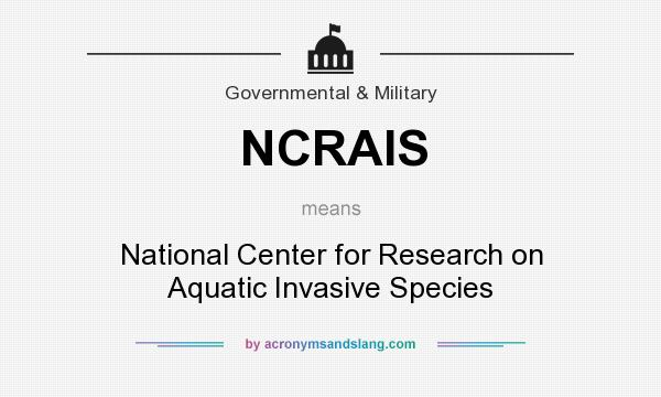What does NCRAIS mean? It stands for National Center for Research on Aquatic Invasive Species