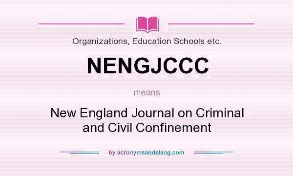 What does NENGJCCC mean? It stands for New England Journal on Criminal and Civil Confinement