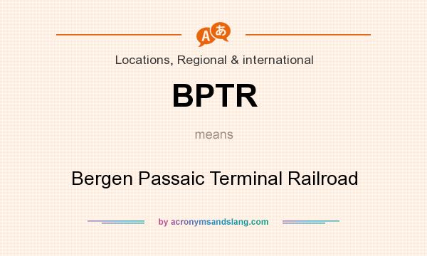 What does BPTR mean? It stands for Bergen Passaic Terminal Railroad