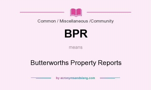 What does BPR mean? It stands for Butterworths Property Reports