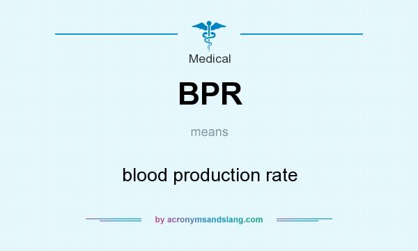 What does BPR mean? It stands for blood production rate