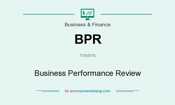 What does BPR mean? It stands for Business Performance Review