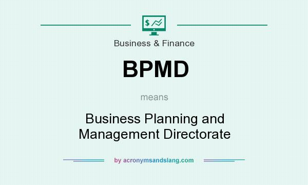 What does BPMD mean? It stands for Business Planning and Management Directorate