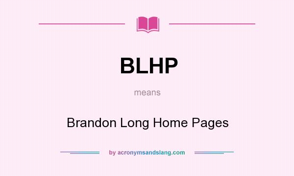 What does BLHP mean? It stands for Brandon Long Home Pages