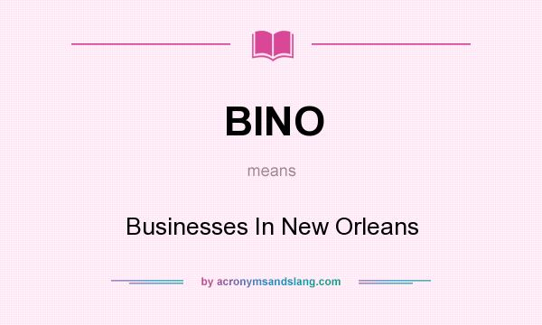 What does BINO mean? It stands for Businesses In New Orleans