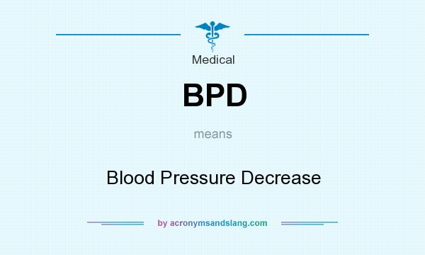 What does BPD mean? It stands for Blood Pressure Decrease