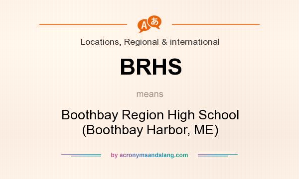 What does BRHS mean? It stands for Boothbay Region High School (Boothbay Harbor, ME)