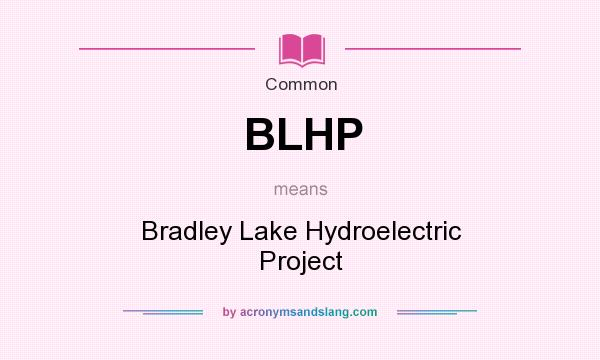 What does BLHP mean? It stands for Bradley Lake Hydroelectric Project
