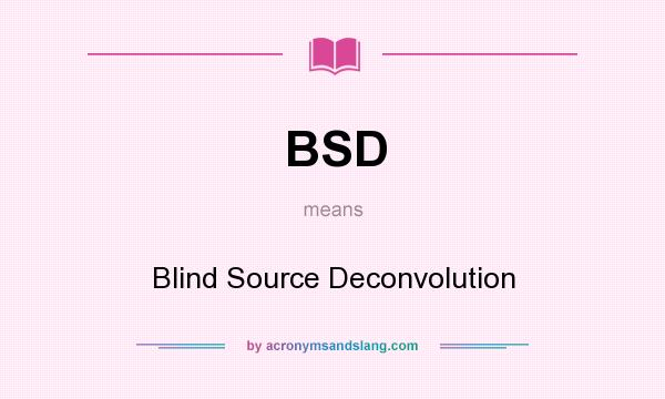 What does BSD mean? It stands for Blind Source Deconvolution