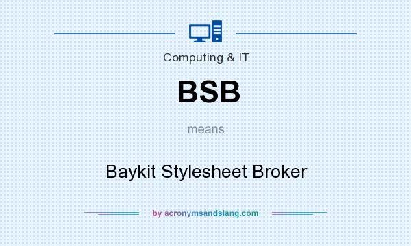 What does BSB mean? It stands for Baykit Stylesheet Broker