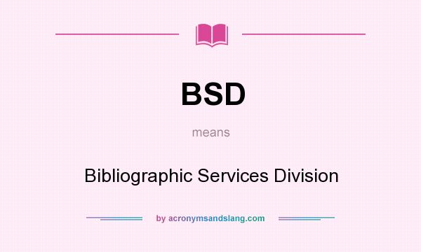 What does BSD mean? It stands for Bibliographic Services Division