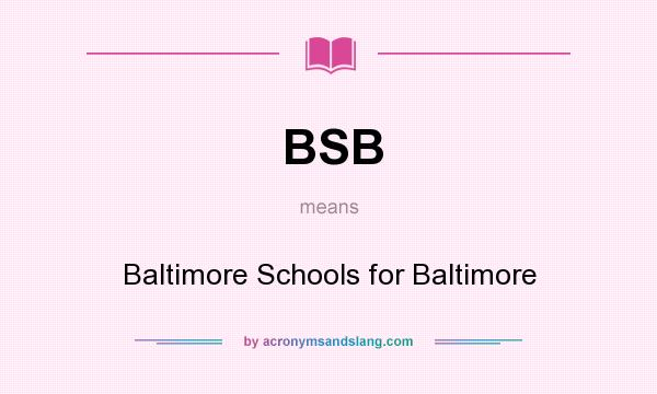 What does BSB mean? It stands for Baltimore Schools for Baltimore