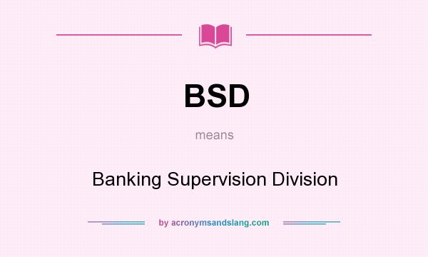 What does BSD mean? It stands for Banking Supervision Division