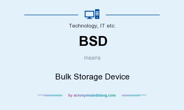 What does BSD mean? It stands for Bulk Storage Device