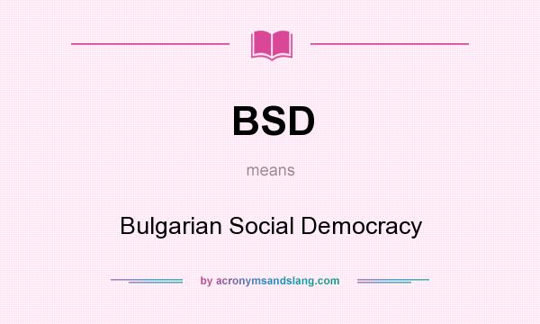 What does BSD mean? It stands for Bulgarian Social Democracy