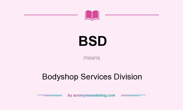 What does BSD mean? It stands for Bodyshop Services Division