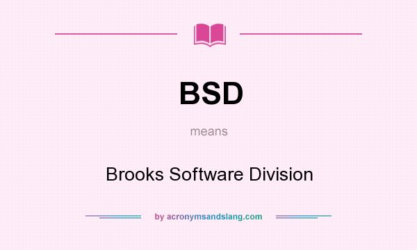 What does BSD mean? It stands for Brooks Software Division