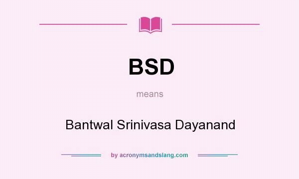What does BSD mean? It stands for Bantwal Srinivasa Dayanand