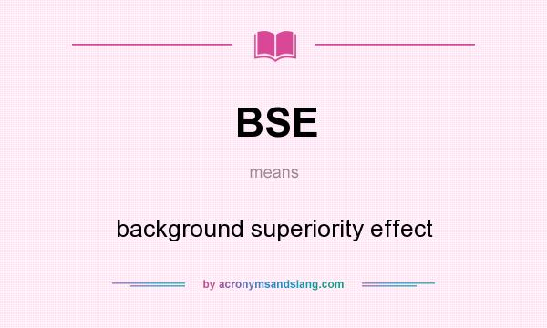 What does BSE mean? It stands for background superiority effect