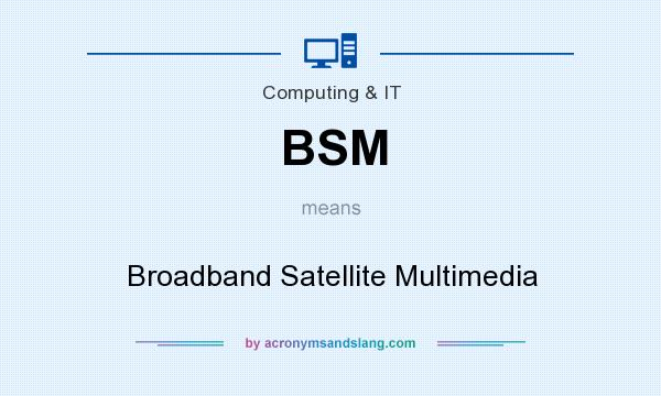 What does BSM mean? It stands for Broadband Satellite Multimedia