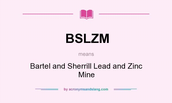 What does BSLZM mean? It stands for Bartel and Sherrill Lead and Zinc Mine