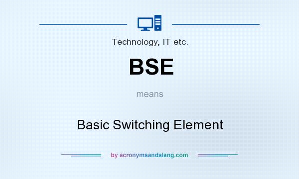 What does BSE mean? It stands for Basic Switching Element