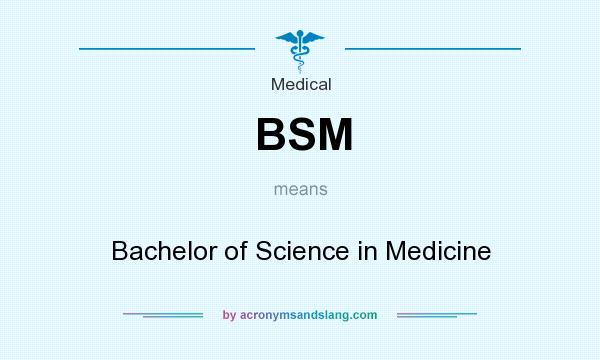 What does BSM mean? It stands for Bachelor of Science in Medicine
